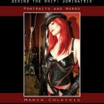 Behind the Whip. What dominatrixes know your the men in your life and why you need to catch up.